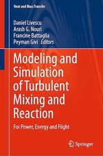 Modeling and Simulation of Turbulent Mixing and Reaction  - Peyman Givi - Daniel Livescu - Arash G. Nouri - Francine Battaglia
