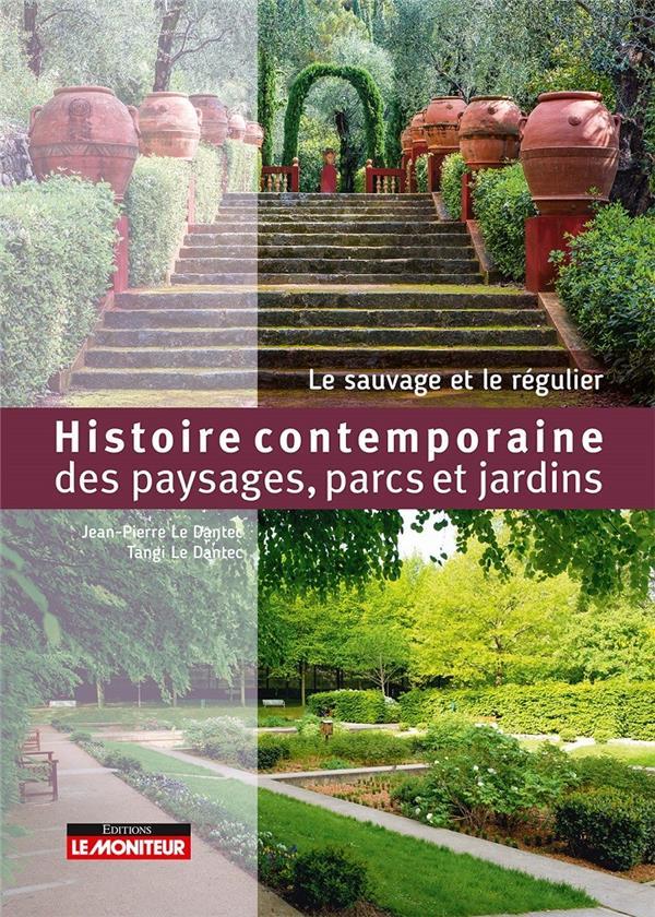 Histoire contemporaine des paysages, parcs et jardins ; le sauvage et le régulier