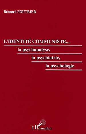 L'identite communiste - la psychanalyse, la psychiatrie, la psychologie
