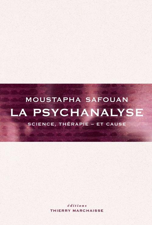 La psychanalyse ; science, thérapie - et cause