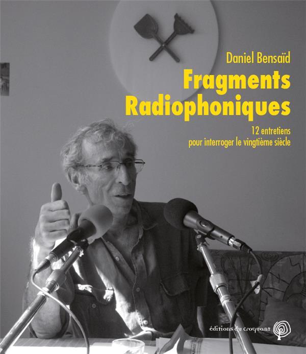 Fragments radiophoniques ; 12 entretiens pour interroger le vingtième siècle
