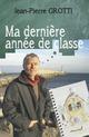 Ma dernière année de classe  - Jean-Pierre Grotti
