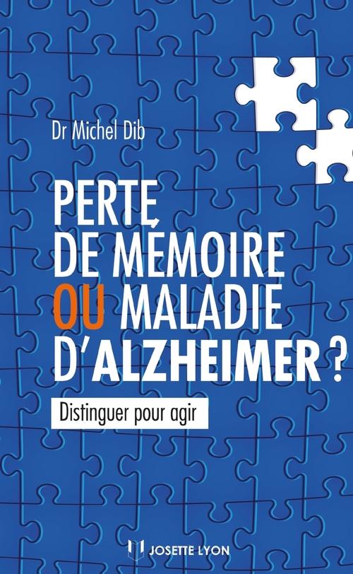 Perte de mémoire ou maladie d'Alzheimer ? ; distinguer pour agir