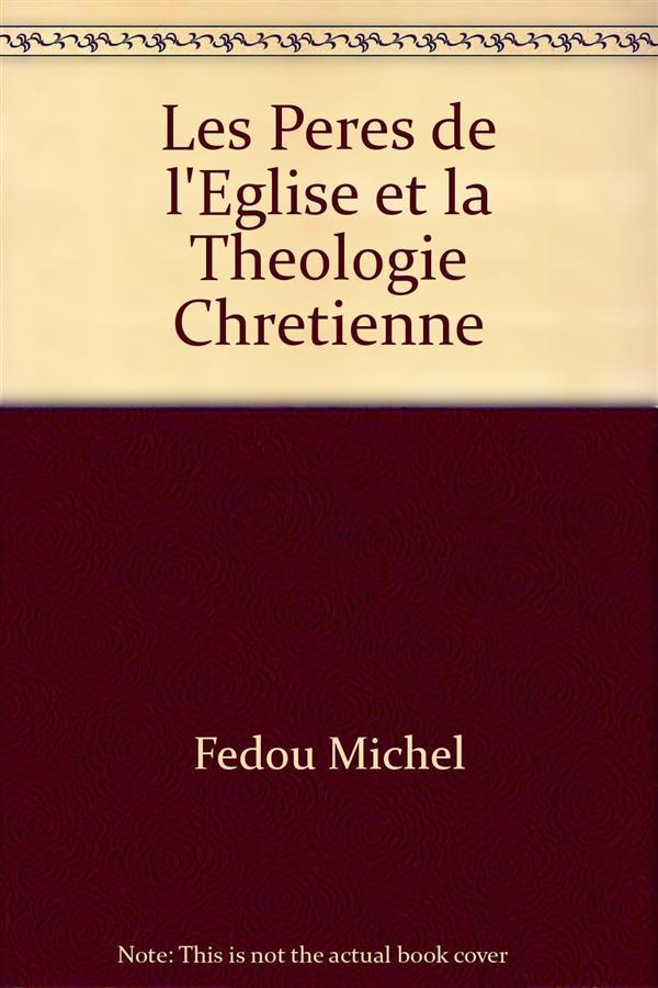 Les Pères de l'Eglise et la théologie chrétienne
