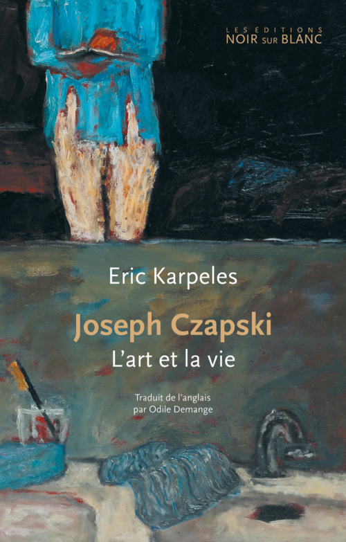 Joseph Czapski ; l'art et la vie