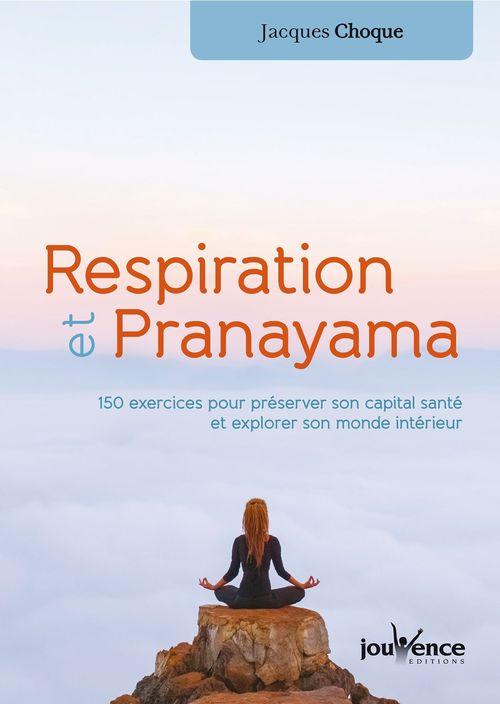 respiration et pranayama ; 150 exercices pour préserver son capital santé et explorer son monde intérieur