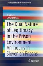 The Dual Nature of Legitimacy in the Prison Environment  - Gorazd Mesko - Rok Hacin