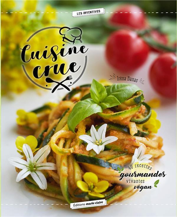 cuisine crue ; 40 recettes vivantes, saines et gourmandes