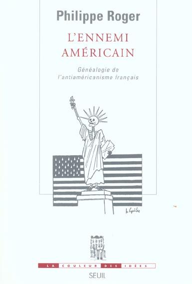L'ennemi americain. genealogie de l'anti-americanisme francais