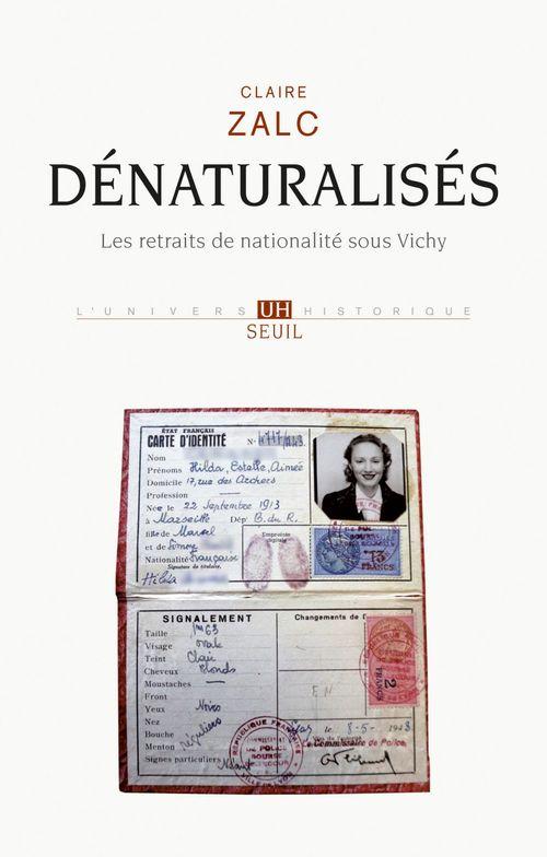 Denaturalises. les retraits de nationalite sous vichy