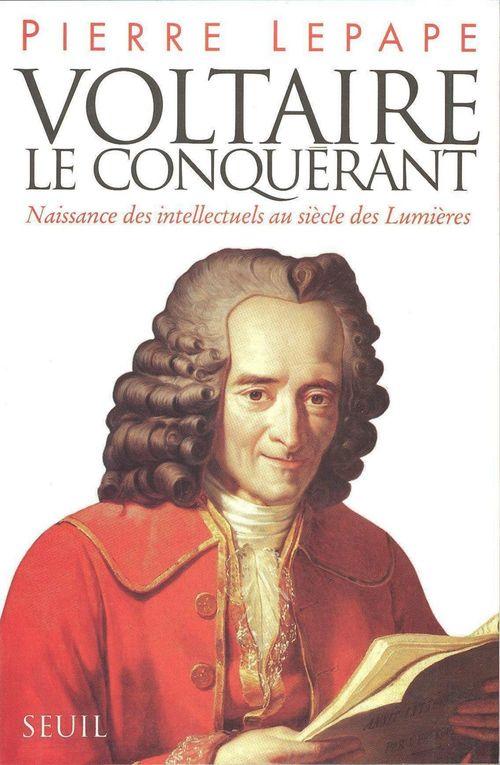 Voltaire le conquerant. naissance des intellectuels au siecle des lumieres