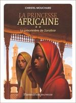 Vente EBooks : La princesse africaine (Tome 2) - La prisonnière de Zanzibar  - Christel Mouchard