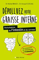 Dépolluez votre graisse interne  - Docteur Arnaud Cocaul - Michel Brack - Docteur Michel Brack - Arnaud Cocaul