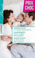Vente Livre Numérique : Le secret d'un patient - De si tendres retrouvailles - Le plus beau des cadeaux  - Jennifer Taylor - Alison Roberts