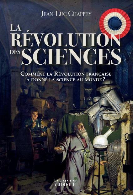 La révolution des sciences ; comment la Révolution française a donné la science au monde ?