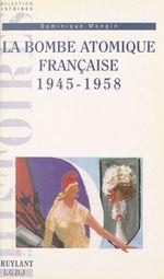 La bombe atomique française, 1945-1958  - Dominique Mongin - Mongin