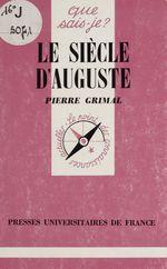 Le Siècle d'Auguste  - Pierre GRIMAL