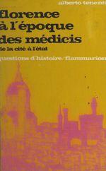 Florence à l'époque des Médicis : de la cité à l'État  - Alberto Tenenti