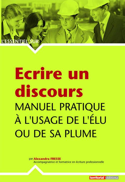 Ecrire Un Discours ; Manuel Pratique A L'Usage De L'Elu Ou De Sa Plume