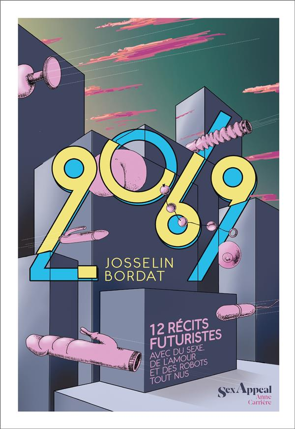 BORDAT, JOSSELIN - 2069  -  12 RECITS FUTURISTES AVEC DU SEXE, DE L'AMOUR ET DES ROBOTS TOUT NUS