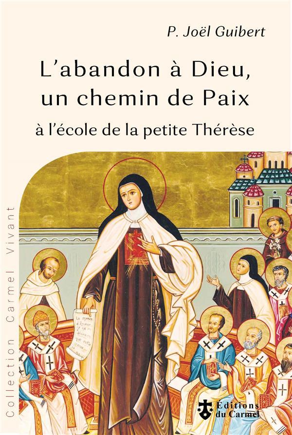 L'abandon à Dieu, un chemin de paix à l'école de la petite Thérèse