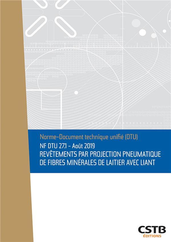NF DTU 27.1 ; août 2019 ; revêtements par projection pneumatique de fibres minérales de laitier avec liant (3e édition)