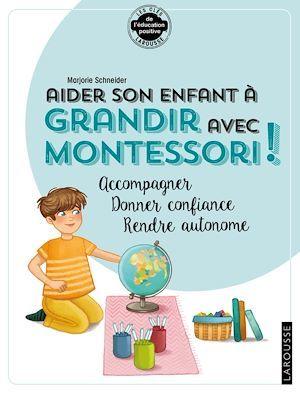 Aider son enfant à grandir avec Montessori  - Madame Marjorie SCHNEIDER  - Collectif