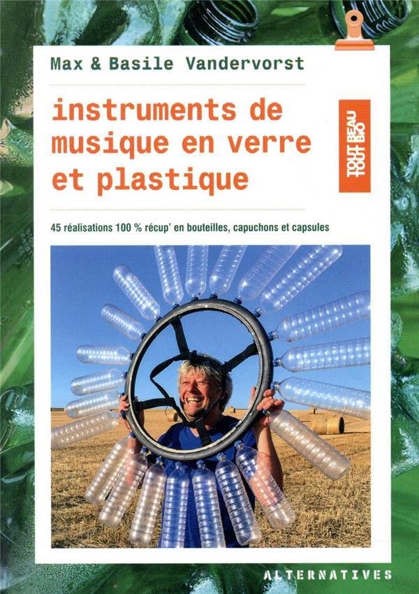 Instruments de musique en verre et plastique ; 45 réalisations 100% récup' en bouteilles, capuchons et capsules