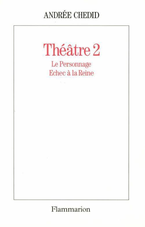 Théâtre t.2 ; le personnage ; échec à la reine