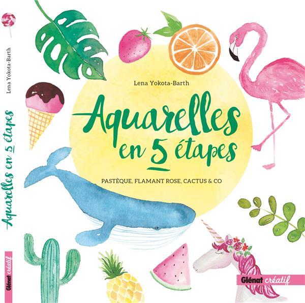Aquarelles en 5 étapes ; pastèque, flamant rose, cactus & co