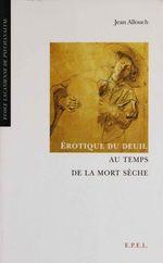 Vente EBooks : Erotique du deuil au temps de la mort sèche  - Jean ALLOUCH
