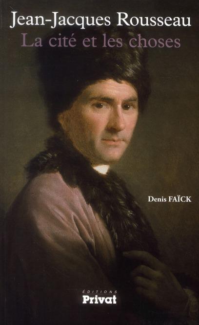 Jean-Jacques Rousseau ; la cité et les choses