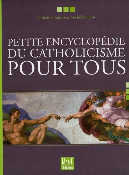 PETITE ENCYCLOPEDIE DU CATHOLICISME POUR TOUS