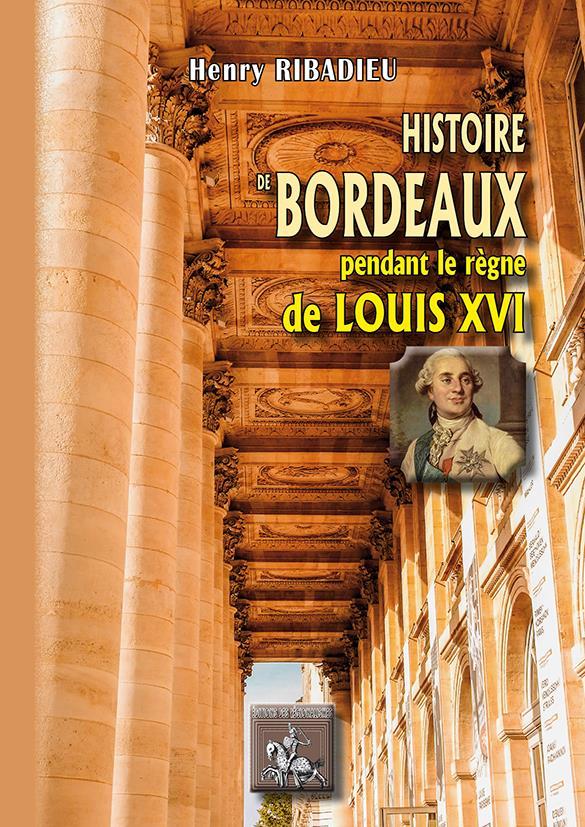 HISTOIRE DE BORDEAUX PENDANT LE REGNE DE LOUIS XVI