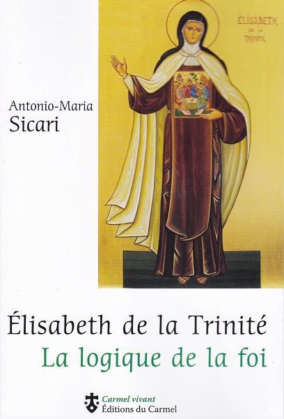 Elisabeth de la Trinité ; la logique de la foi