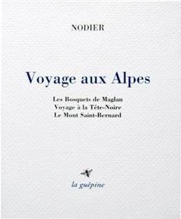 Voyage aux Alpes ; les bosquets de Maglan ; voyage à la Tête-Noire ; le Mont Saint-Bernard...