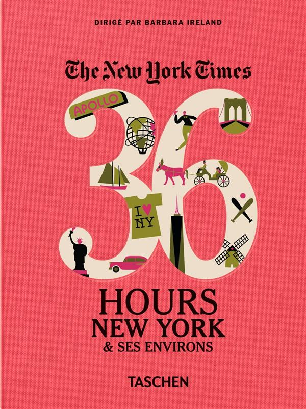 The New York Times ; 36 hours ; New York & ses environs