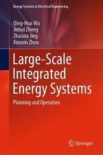 Large-Scale Integrated Energy Systems  - Jiehui Zheng - Zhaoxia Jing - Xiaoxin Zhou - Qing-Hua Wu