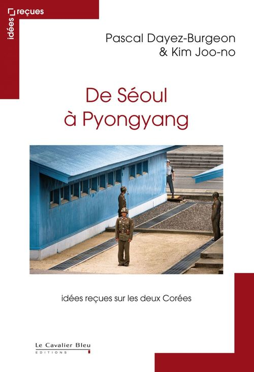 De Séoul à Pyongyang ; idées reçues sur les deux corées