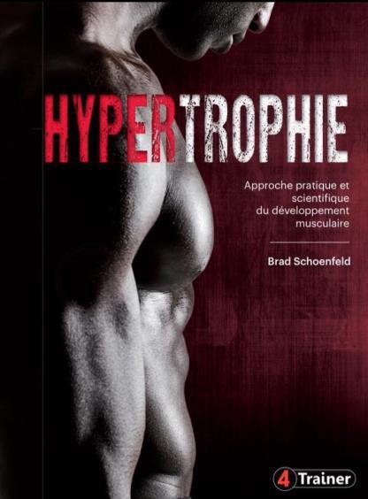 Hypertrophie ; approche pratique et scientifique du développement musculaire