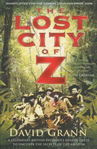 The Lost City of Z ; A  British Explorer's Deadly Quest to Uncover the Secrets of Amazon