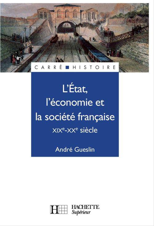 L'etat, l'economie et la societe francaise - xixe - xxe siecle