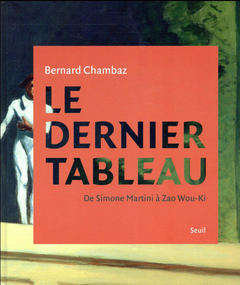 Le dernier tableau ; de Simone Martini à Zao Wou-Ki