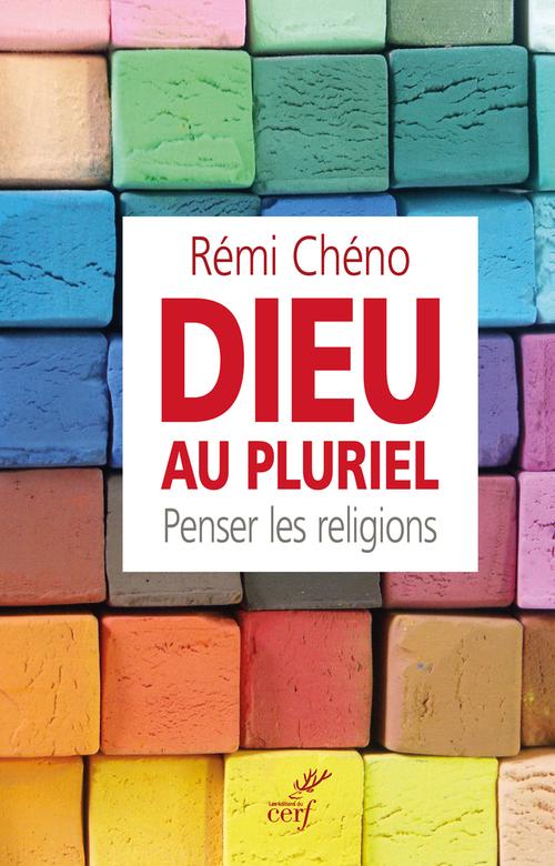 Dieu au pluriel ; penser les religions