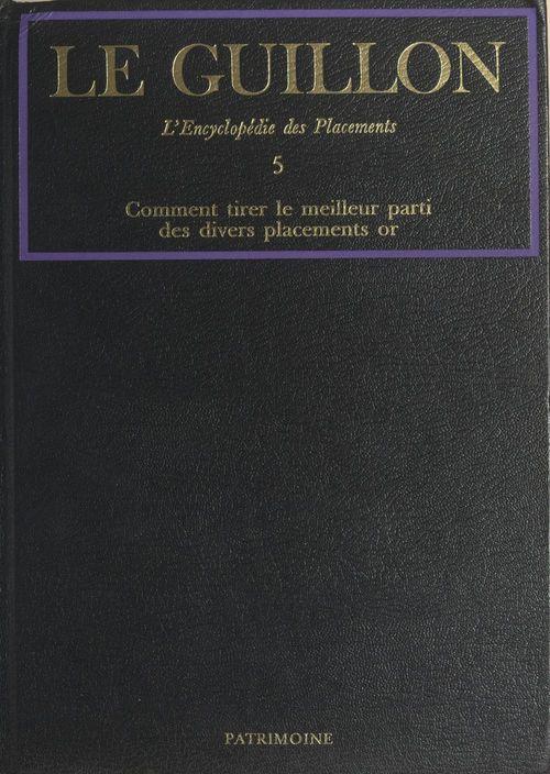 La nouvelle encyclopédie des placements (5). Comment tirer le meilleur parti des divers placements or
