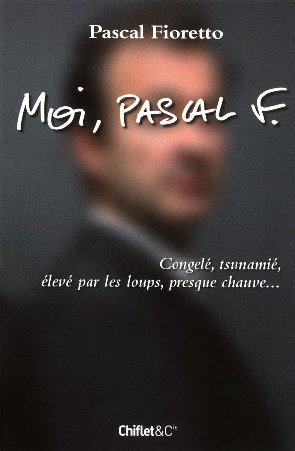 Moi, Pascal F. ; Congele, Tsuname, Eleve Par Les Loups, Presque Chauve...