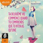 Vente AudioBook : Ta deuxième vie commence quand tu comprends que tu n'en as qu'une  - Raphaëlle GIORDANO