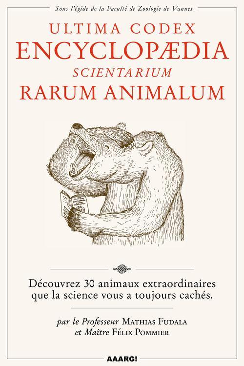 Ultima codex encyclopeadia scientarium rarum animalum ; découvrez 30 animaux extraordinaires que la science vous a toujours cachés