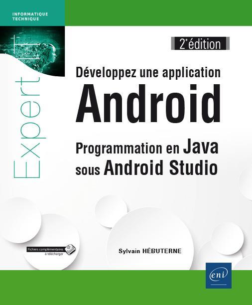 Developpez Une Application Android ; Programmation En Java Sous Android Studio (2e Edition)