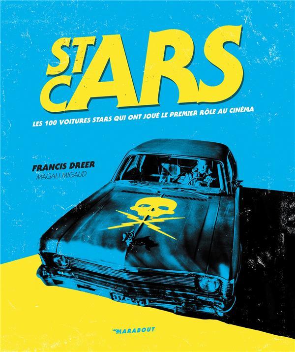 STARS CARS  -  LES 100 VOITURES STARS QUI ONT JOUE LE PREMIER ROLE AU CINEMA DREER, FRANCIS